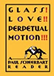 Glass! Love!! Perpetual Motion!!!: A...
