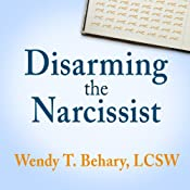 Disarming the Narcissist: Surviving & Thriving with the Self-Absorbed | [Wendy T. Behary]