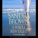 A Whole New Light (       UNABRIDGED) by Sandra Brown Narrated by Staci Snell