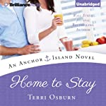 Home to Stay: Anchor Island, Book 3 (       UNABRIDGED) by Terri Osburn Narrated by Amy Rubinate