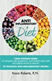 img - for Anti-Inflammatory Diet: Your Ultimate Guide To Healing Inflammation, Alleviating Pain and Restoring Physical Health With 50 Delicious Anti-Inflammatory Recipes (2nd Updated Edition) book / textbook / text book