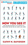 Now You See It: How the Brain Science of Attention Will Transform the Way We Live, Work, and Learn (1455816337) by Davidson, Cathy N.