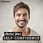 Rocket Your Self-Confidence: Get Total Self-Belief with Subliminal Messages |  Subliminal Guru