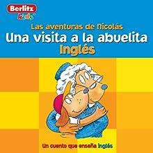 Una Visita a la Abuelita: Berlitz Kids Ingles, Las Aventuras de Nicholas Audiobook by  Berlitz Narrated by  Berlitz