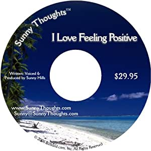 I Love Feeling Positive - Sunny Thoughts TM : Positive Affirmations