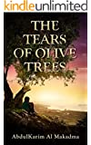 The Tears of Olive Trees: A memoir of a Palestinian family's heroic struggle against poverty, violence and oppression.