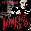 Vampire a Go-Go (       UNABRIDGED) by Victor Gischler Narrated by Phil Holland