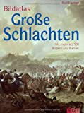 Bildatlas Große Schlachten: Mit mehr als 450 Bildern und Karten