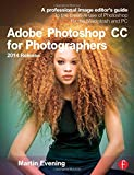 Adobe Photoshop CC for Photographers, 2014 Release: A professional image editors guide to the creative use of Photoshop for the Macintosh and PC