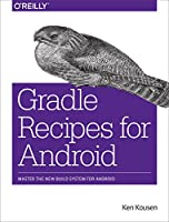 Gradle Recipes for Android: Master the New Build System for Android Front Cover