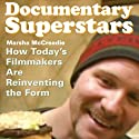 Documentary Superstars: How Today's Filmmakers Are Reinventing the Form (       UNABRIDGED) by Marsha McCreadie Narrated by Melba Sibrel