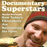 Documentary Superstars: How Today's Filmmakers Are Reinventing the Form | Marsha McCreadie