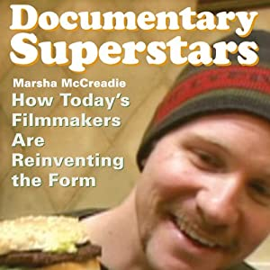 Documentary Superstars: How Today's Filmmakers Are Reinventing the Form | [Marsha McCreadie]