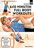 6x10 Minuten Full Body Workouts | Fit, schlank & sexy dank funktioneller Fitness