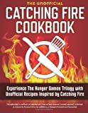 img - for Catching Fire Cookbook: Experience the Hunger Games Trilogy with Unofficial Recipes Inspired by Catching Fire by Rockridge Press (2013) Paperback book / textbook / text book