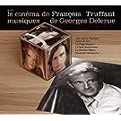 Le Cin�ma de Francois Truffaut, musiques de Georges Delerue