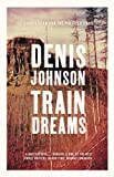 Train Dreams (1847086624) by Denis Johnson