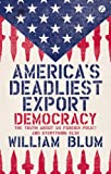 "William Blum, ""America's Deadliest Export: Democracy – the Truth About US Foreign Policy and Everything Else"" (Zed Books, 2013)"