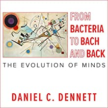 From Bacteria to Bach and Back: The Evolution of Minds Audiobook by Daniel C. Dennett Narrated by Tom Perkins