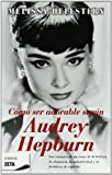 img - for Como Ser Adorable Segun Audrey Hepburn (Spanish Edition) book / textbook / text book