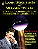 The Lost Journals of Nikola Tesla: Haarp - Chemtrails And The Secrets Of Alternative 4 Tim R. Swartz