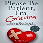 Please Be Patient, I'm Grieving: How to Care for and Support the Grieving Heart Hörbuch von Gary Roe Gesprochen von: Gary Roe
