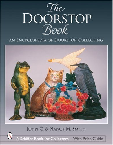 The Doorstop Book: The Encyclopedia of Doorstop Collecting (Schiffer Book for Collectors) by John C. Smith (2006-05-31) PDF