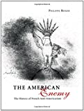 Image of The American Enemy: The History of French Anti-Americanism