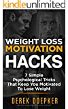 Weight Loss Motivation Hacks: 7 Psychological Tricks That Keep You Motivated To Lose Weight (English Edition)