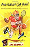 And Nobody Got Hurt!: The World's Weirdest, Wackiest True Sports Stories