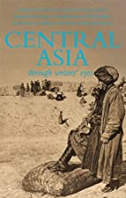 Central Asia: Through Writers' Eyes by…