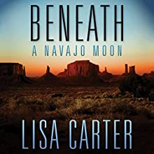 Beneath a Navajo Moon (       UNABRIDGED) by Lisa Carter Narrated by Emily Caudwell