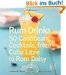 Rum Drinks: 50 Caribbean Cocktails, F...