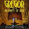 Gregor and the Prophecy of Bane: Underland Chronicles, Book 2 (       UNABRIDGED) by Suzanne Collins Narrated by Paul Boehmer
