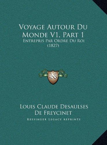 Voyage Autour Du Monde V1, Part 1 Voyage Autour Du Monde V1, Part 1: Entrepris Par Ordre Du Roi (1827) Entrepris Par Ordre Du Roi (1827)
