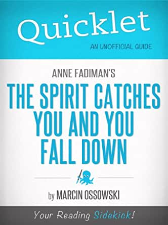 the spirit catches you and you fall down by anne fadiman essay The spirit catches you and you fall down read anne fadiman's book, the spirit catches you and you fall down and write a reflective paper of 4-6 pages.