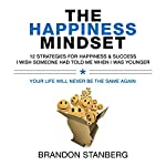 The Happiness Mindset: 12 Strategies for Happiness & Success I Wish Someone Had Told Me When I Was Younger | Brandon Stanberg