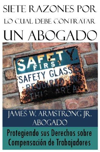 Siete Razones Por Lo Cual Debe Contratar Un Abogado: Protegiendo sus Derechos sobre Compensacion de Trabajadores  [Armstrong Jr., James W.] (Tapa Blanda)
