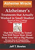 ALZHEIMERS TREATMENTS THAT ACTUALLY WORKED IN SMALL STUDIES! (BASED ON NEW, CUTTING-EDGE, CORRECT THEORY!) THAT WILL NEVER BE TESTED & YOU WILL NEVER HEAR ABOUT FROM YOUR MD OR BIG PHARMA !