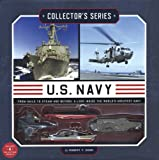 Collector's Series: U S  Navy: From Sails to Steam and Beyond: A Look Inside the World's Greatest Navy