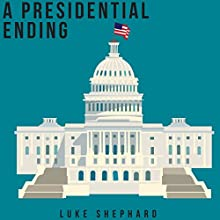 A Presidential Ending Audiobook by Luke Shephard Narrated by Garrett L. Whitehead
