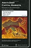 img - for Asia's Debt Capital Markets: Prospects and Strategies for Development (The Milken Institute Series on Financial Innovation and Economic Growth) book / textbook / text book