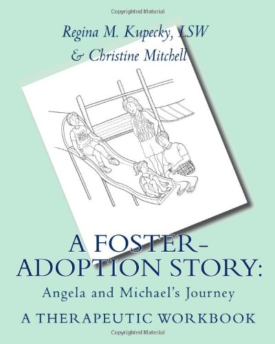 A Foster-Adoption Story: Angela and Michael's Journey: A Therapeutic Workbook for Traumatized Children