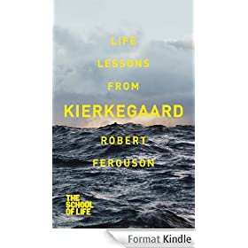 Life lessons from Kierkegaard (The School of Life) (English Edition)