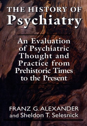 The History of Psychiatry: An Evaluation of Psychiatric Thought and Practice from Prehistoric Times to the Present (Mast