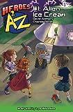 Heroes A2Z #1: Alien Ice Cream (Superhero Series, Heroes A to Z) (Volume 1)