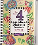 img - for The Easy 4 Ingredient Diabetic Cookbook, the Smart Way to Cook Healthy book / textbook / text book