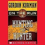 Hunting the Hunter: On the Run, Chase 6 | Gordon Korman