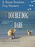 Double Dog Dare (The Raine Stockton Dog Mystery  Series)