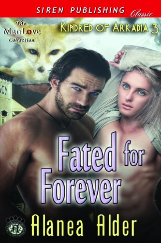 Alanea Alder - Fated for Forever [Kindred of Arkadia 3] (Siren Publishing Classic ManLove)